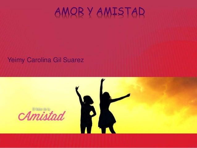 AMOR Y AMISTAD Yeimy Carolina Gil Suarez