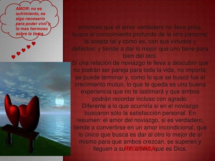 AMOR: no essufrimiento, esalgo necesariopara poder vivir ylo mas hermoso          entonces que el amor verdadero no lleva ...