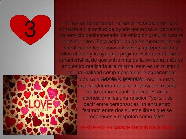 3       Y, hay un tercer amor, -el amor incondicional- que    consiste en la actitud de ayuda generosa a los demás,    de ...