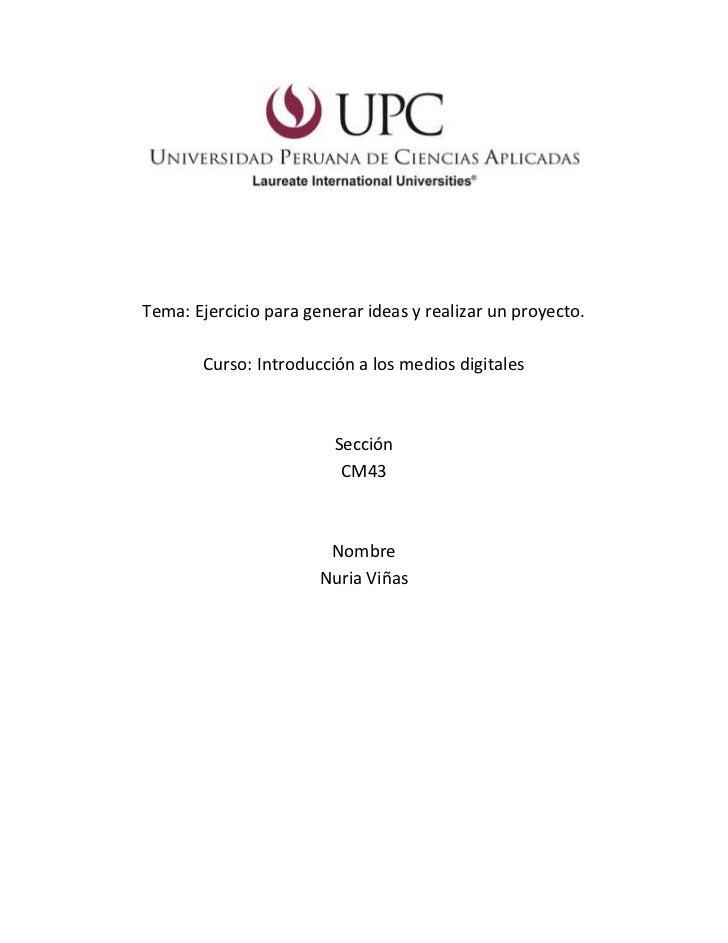 Tema: Ejercicio para generar ideas y realizar un proyecto.<br />Curso: Introducción a los medios digitales<br />SecciónCM4...
