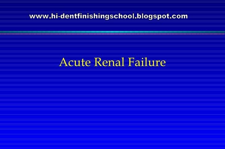 Acute Renal Failure www.hi-dentfinishingschool.blogspot.com