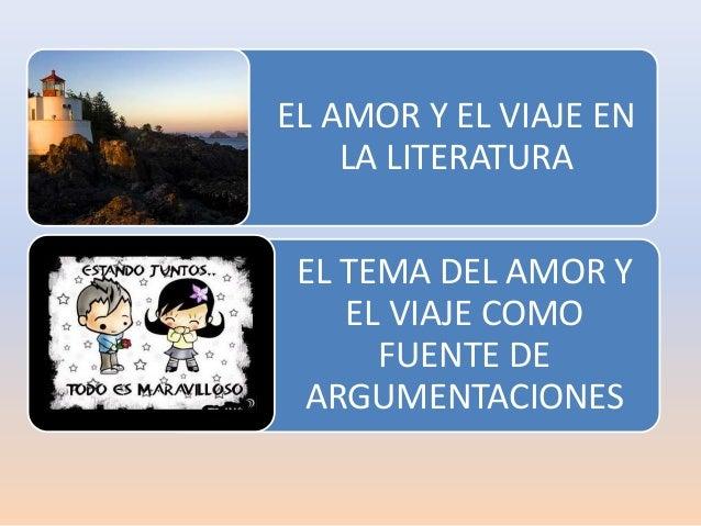 EL AMOR Y EL VIAJE EN    LA LITERATURA EL TEMA DEL AMOR Y    EL VIAJE COMO      FUENTE DE ARGUMENTACIONES