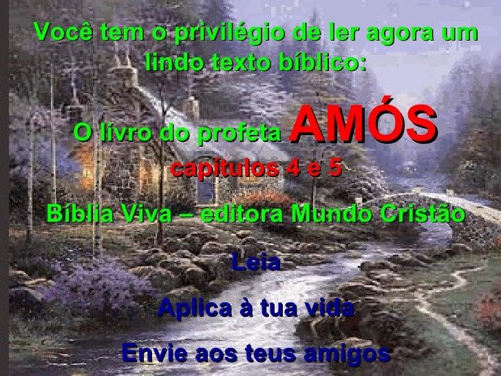 Você tem o privilégio de ler agora um lindo texto bíblico: O livro do profeta  AMÓS  capítulos 4 e 5 Bíblia Viva – editora...