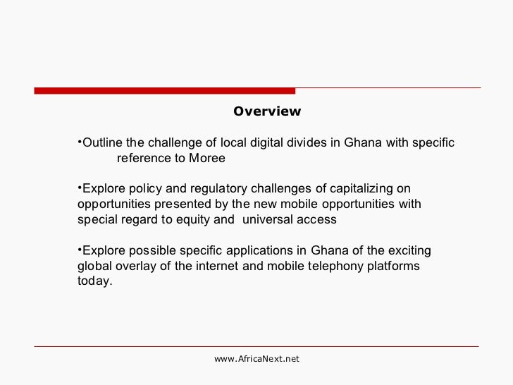 <ul><li>Overview </li></ul><ul><li>Outline the challenge of local digital divides in Ghana with specific  reference to Mor...