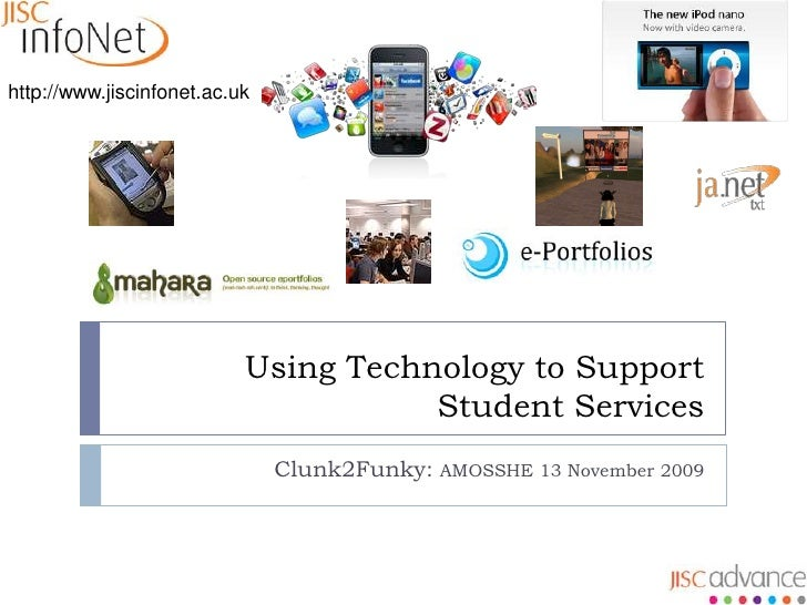 Using Technology to Support Student Services<br />Clunk2Funky: AMOSSHE 13 November 2009<br />http://www.jiscinfonet.ac.uk<...