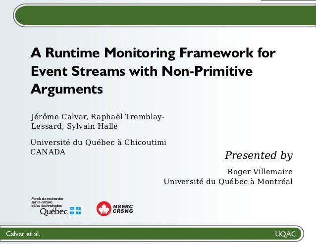 A Runtime Monitoring Framework for         Event Streams with Non-Primitive         Arguments         Jérôme Calvar, Rapha...