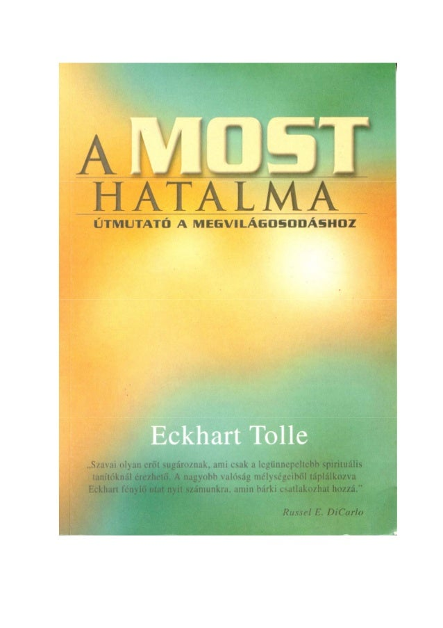 Eckhart Tolle: A most hatalma.2A mű eredeti címe: The Power of Now (A Guide to Spiritual Enlightenment)A mű kiadója Kanadá...