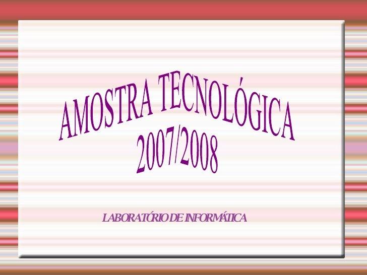 AMOSTRA TECNOLÓGICA 2007/2008  LABORATÓRIO DE INFORMÁTICA