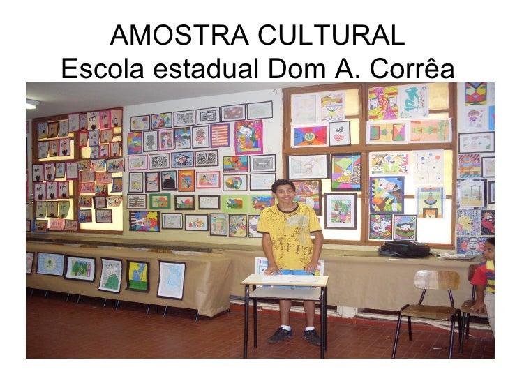 AMOSTRA CULTURAL Escola estadual Dom A. Corrêa