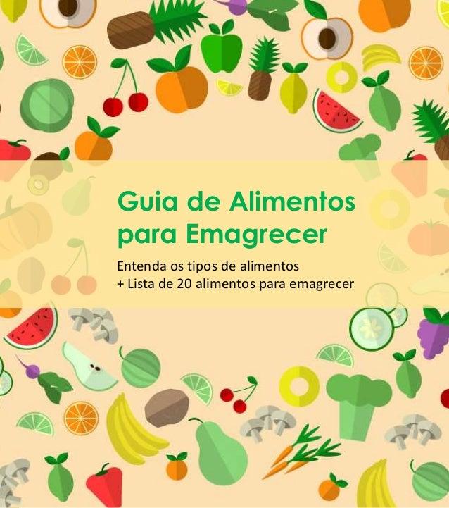 Guia de Alimentos para Emagrecer Entenda os tipos de alimentos + Lista de 20 alimentos para emagrecer