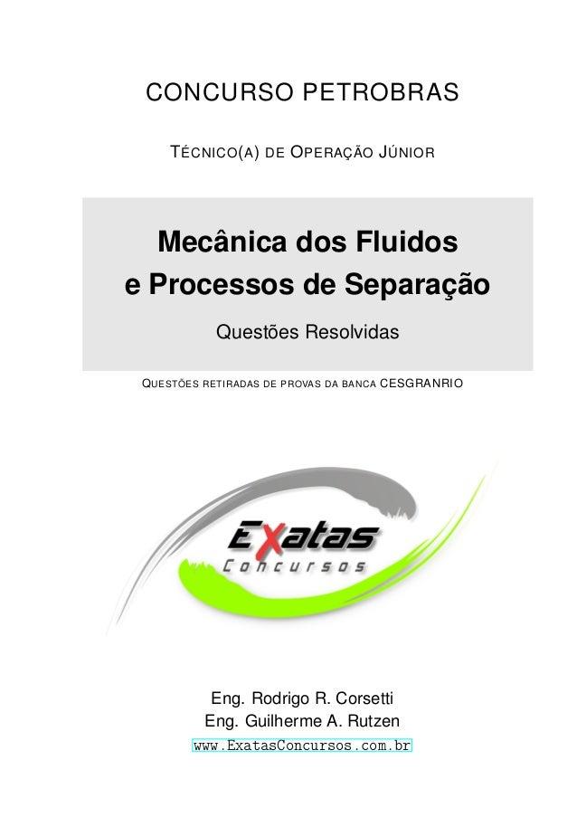 D R AFT CONCURSO PETROBRAS TÉCNICO(A) DE OPERAÇÃO JÚNIOR Mecânica dos Fluidos e Processos de Separação Questões Resolvidas...