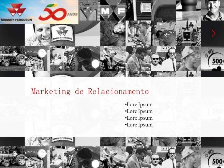 Marketing de Relacionamento<br /><ul><li>LoreIpsum