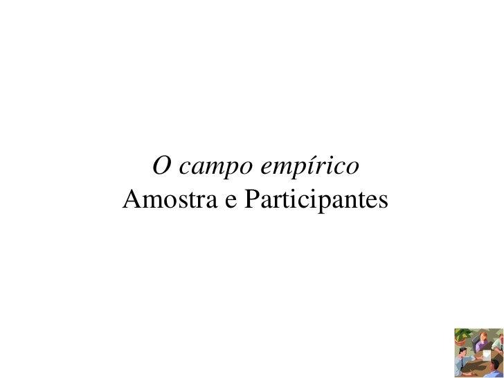 O campo empíricoAmostra e Participantes<br />