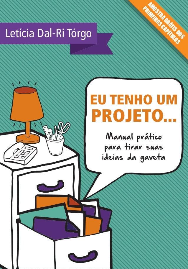 Manual prático para tirar suas ideias da gaveta EU TENHO UM PROJETO... Letícia Dal-Ri Tórgo AM OSTRAGRÁTISDOS PRIM EIROSCA...
