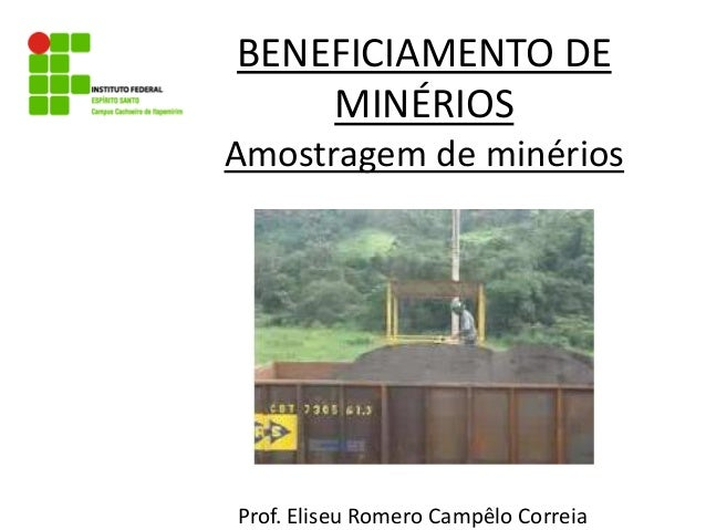 BENEFICIAMENTO DE MINÉRIOS Amostragem de minérios Prof. Eliseu Romero Campêlo Correia