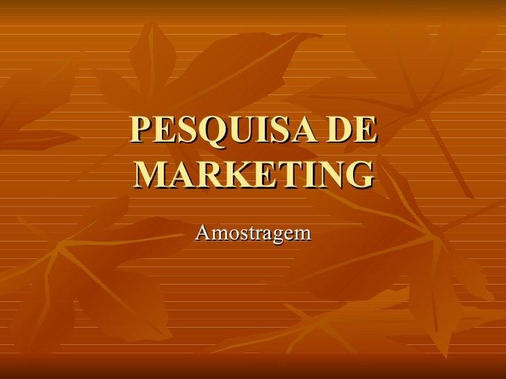 PESQUISA DE MARKETING Amostragem