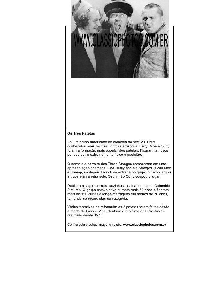 Os Três Patetas  Foi um grupo americano de comédia no séc. 20. Eram conhecidos mais pelo seu nomes artísticos. Larry, Moe ...