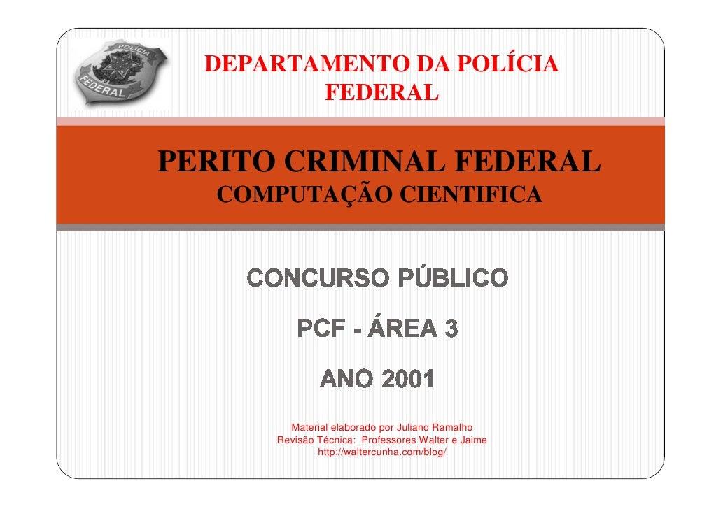 DEPARTAMENTO DA POLÍCIA          FEDERAL  PERITO CRIMINAL FEDERAL    COMPUTAÇÃO CIENTIFICA             Material elaborado ...