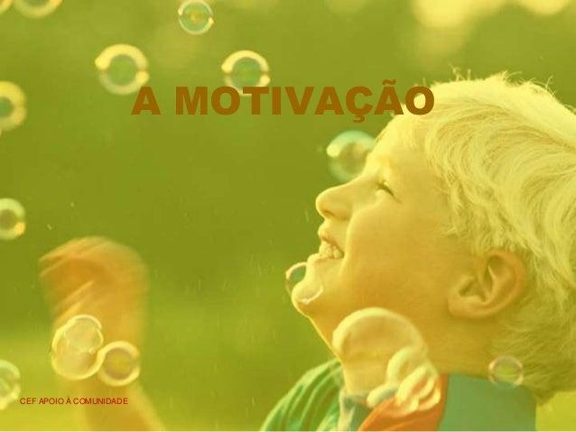 A MOTIVAÇÃO CEF APOIO À COMUNIDADE