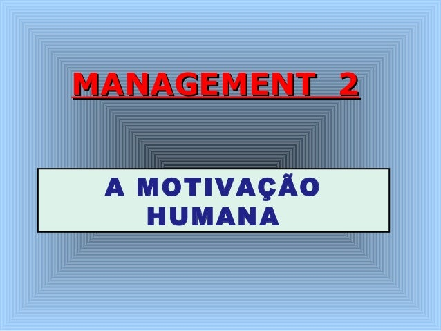 MMAANNAAGGEEMMEENNTT 22  A MOTIVAÇÃO  HUMANA