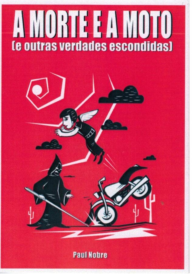 A moto e a morte  (e outras verdades  escondidas)  Paul H. Nobre de Vasconcelos Silva  Caruaru (PE), 2014