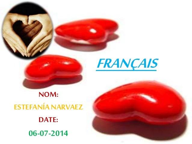 FRANÇAIS NOM: ESTEFANÍA NARVAEZ DATE: 06-07-2014