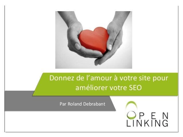 Donnez de l'amour à votre site pour améliorer votre SEO Par Roland Debrabant