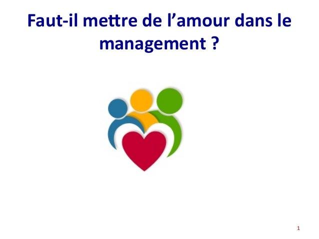 Faut-‐il  me+re  de  l'amour  dans  le   management  ?   1