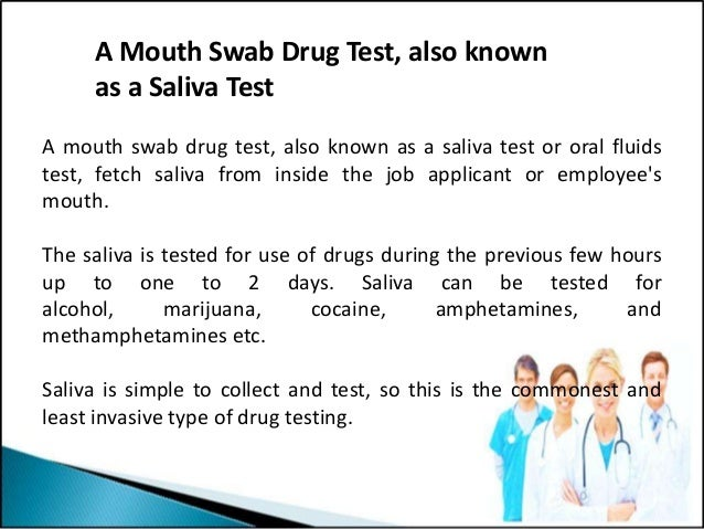 A mouth swab drug test, also known as a saliva test