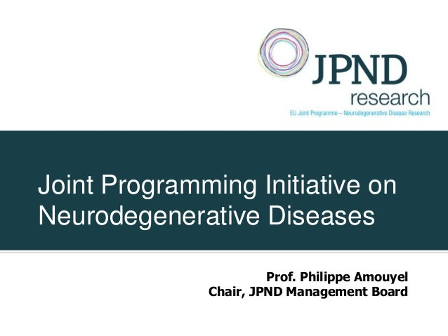 Joint Programming Initiative onNeurodegenerative Diseases                       Prof. Philippe Amouyel              Chair,...