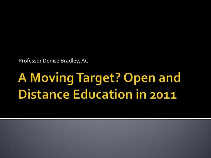 Professor Denise Bradley, AC<br />A Moving Target? Open and Distance Education in 2011<br />