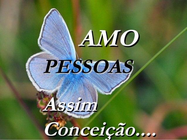 AMOAMO PESSOASPESSOAS AssimAssim Conceição....Conceição....