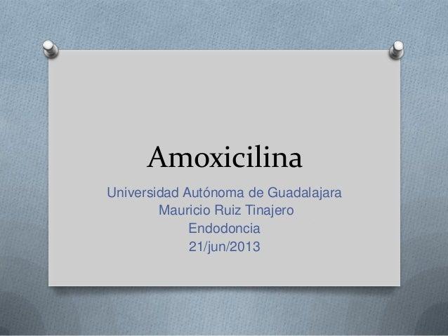 AmoxicilinaUniversidad Autónoma de GuadalajaraMauricio Ruiz TinajeroEndodoncia21/jun/2013