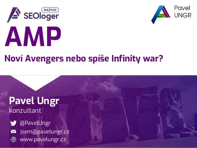 Pavel Ungr konzultant @PavelUngr www.pavelungr.cz jsem@pavelungr.cz AMP Noví Avengers nebo spíše Infinity war?