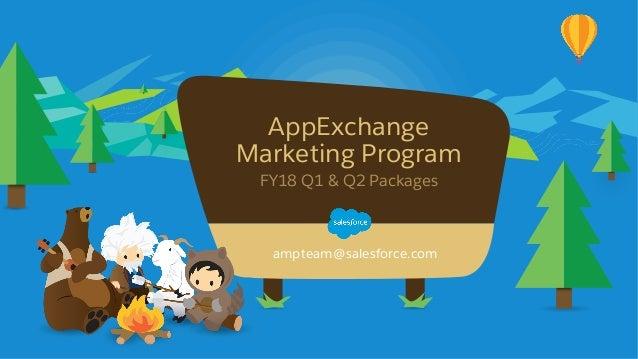 AppExchange Marketing Program FY18 Q1 & Q2 Packages ampteam@salesforce.com