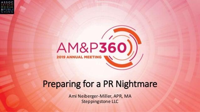 Preparing for a PR Nightmare Ami Neiberger-Miller, APR, MA Steppingstone LLC