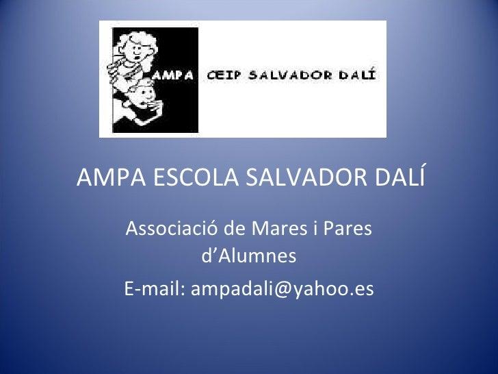AMPA ESCOLA SALVADOR DALÍ Associació de Mares i Pares d'Alumnes E-mail: ampadali@yahoo.es