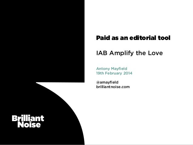 Paid as an editorial tool IAB Amplify the Love Antony Mayfield 19th February 2014 @amayfield brilliantnoise.com