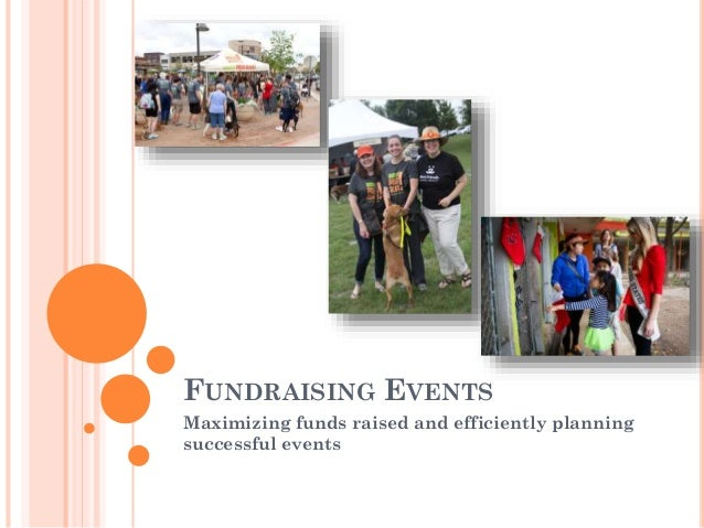 FUNDRAISING EVENTS Maximizing funds raised and efficiently planning successful events