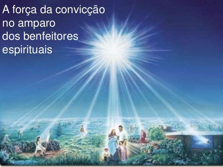 A força da convicçãono amparodos benfeitoresespirituais