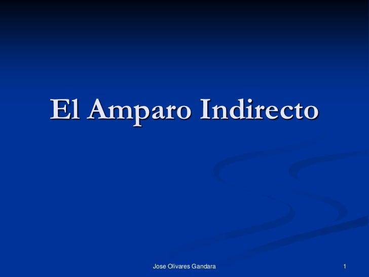 El Amparo Indirecto           Jose Olivares Gandara   1