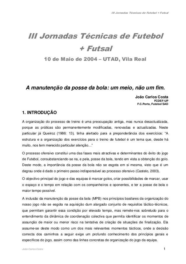 III Jornadas Técnicas de Futebol + Futsal João Carlos Costa 1 III Jornadas Técnicas de Futebol + Futsal 10 de Maio de 2004...
