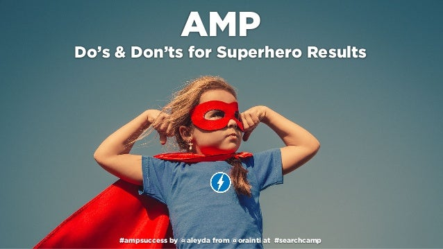 #ampsuccess by @aleyda from @orainti at #searchcamp AMP Do's & Don'ts for Superhero Results