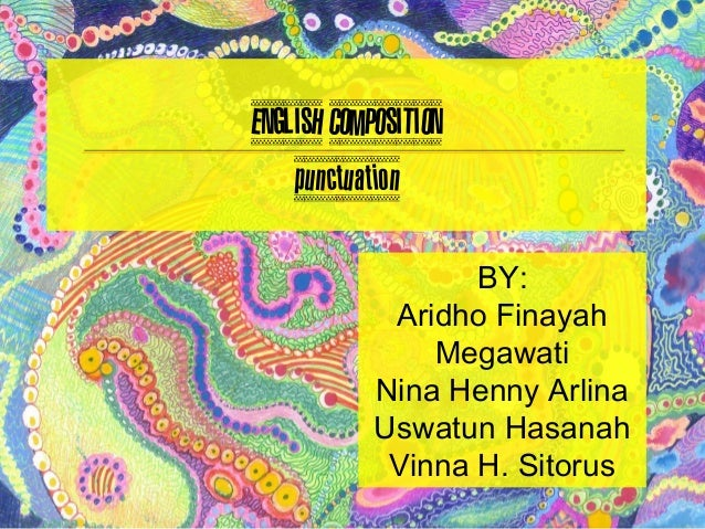 ENGLISH COMPOSITION    punctuation                   BY:             Aridho Finayah                Megawati            Nin...