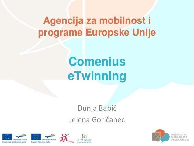 Agencija za mobilnost iprograme Europske Unije      Comenius      eTwinning         Dunja Babić      Jelena Goričanec
