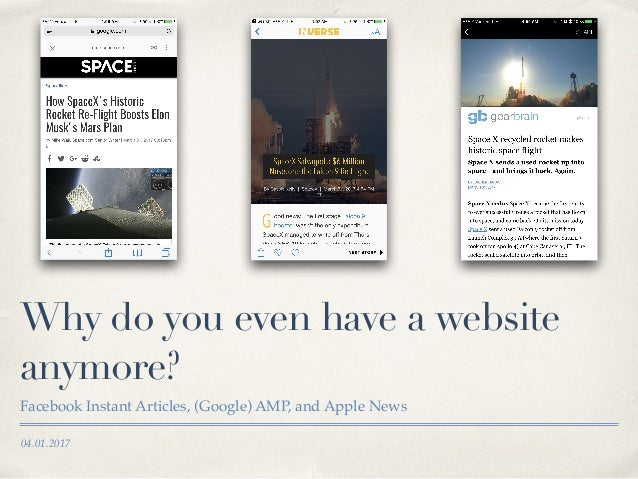 04.01.2017 Why do you even have a website anymore? Facebook Instant Articles, (Google) AMP, and Apple News