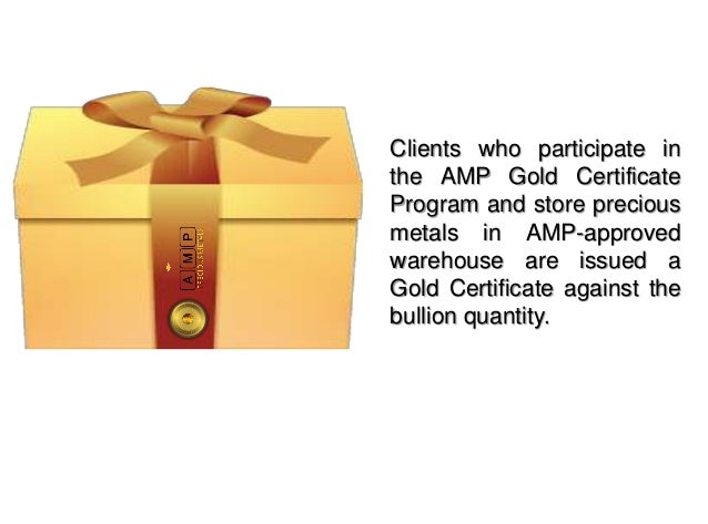 We created the AMP Gold Certificates Program to provide you with:A cost efficient method toowning precious metals.tied to ...