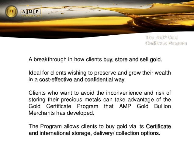 AMP Certificates may come in the form of paper, buttheyre every bit as valuable as the precious metalsthey represent - ful...