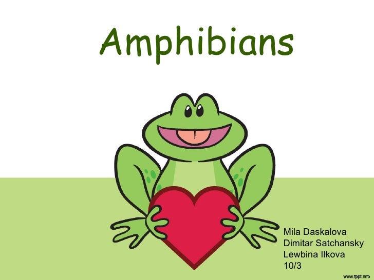 Amphibians Mila Daskalova Dimitar Satchansky Lewbina Ilkova 10/3