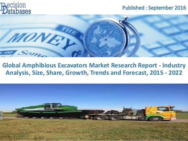 Published : September 2016 Global Amphibious Excavators Market Research Report - Industry Analysis, Size, Share, Growth, T...